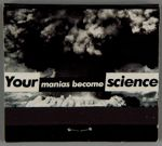 Untitled (Your manias become science)
