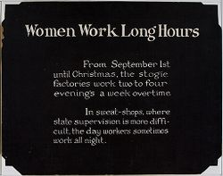 Industrial Problems, Conditions: United States. Pennsylvania. Pittsburgh. Pittsburgh Survey: Women Work Long Hours: From September 1st until Christmas, the stogie factories work two to four evenings a week overtime..   Social Museum Collection