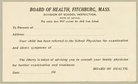 Health, General: United States. Massachusetts. Fitchburg. Forms for Medical Inspection of School Children: Board of Health, Fitchburg, Mass. Division of School Inspection. Note of Advice.