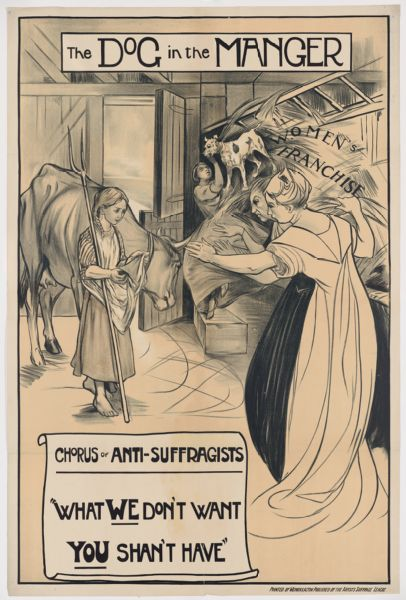 """Poster, titled: The Dog In The Manger, Chorus of Anti-Suffragists """"What We Don't Want You Shan't Have"""""""