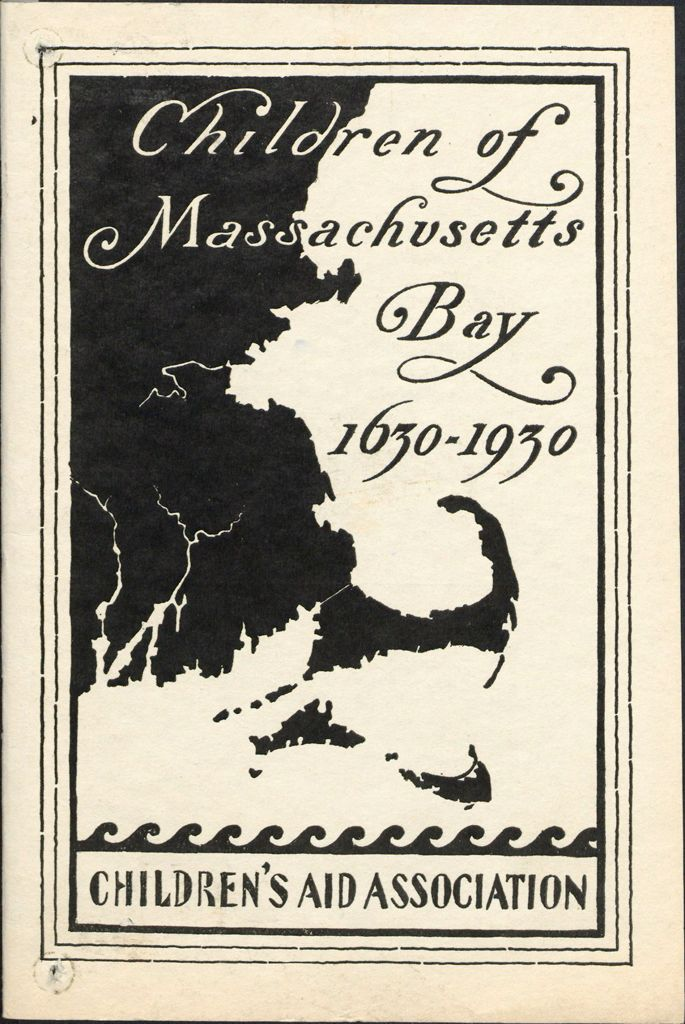 Charity, Organizations: United States. Massachusetts. Boston. Publicity For Social Work. Annual Reports: Children Of Massachusetts Bay 1630-1930: Children's Aid Association