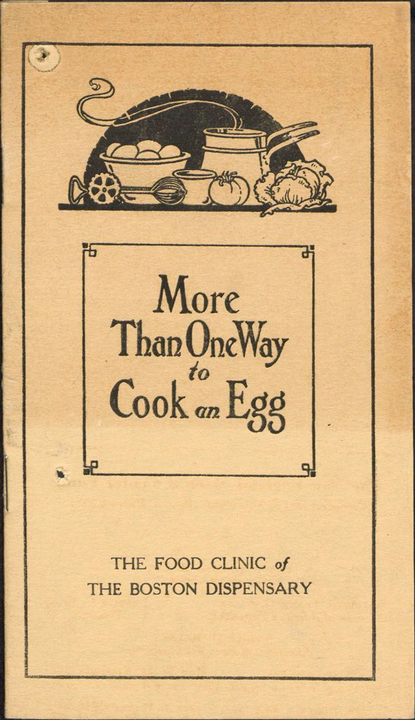 Charity, Organizations: United States. Massachusetts. Boston. Publicity For Social Work: Booklets: More Than One Way To Cook An Egg: The Food Clinic Of The Boston Dispensary