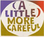 (a little) more careful